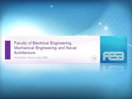 Faculty of Electrical Engineering, Mechanical Engineering and Naval Architecture Vice Dean: Damir Lelas, PhD.