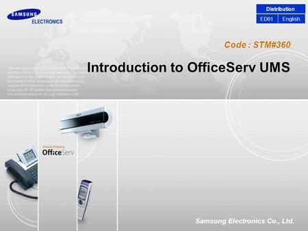 Code : STM#360 Samsung Electronics Co., Ltd. Introduction to OfficeServ UMS Distribution EnglishED01.