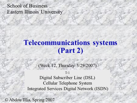Telecommunications systems (Part 2) School of Business Eastern Illinois University © Abdou Illia, Spring 2007 (Week 12, Thursday 3/29/2007) T-1 Digital.