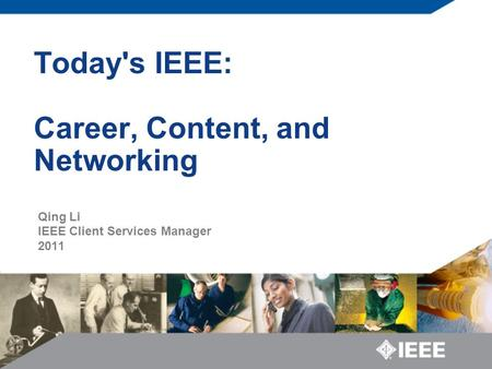 Today's IEEE: Career, Content, and Networking Qing Li IEEE Client Services Manager 2011.