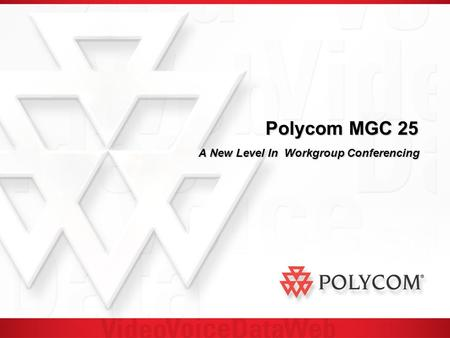 Polycom MGC 25 A New Level In Workgroup Conferencing.