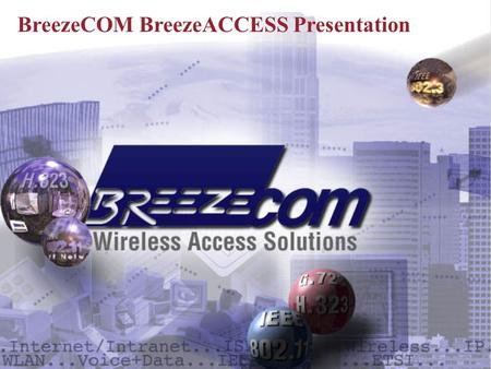BreezeCOM BreezeACCESS Presentation. 2 2 Introducing BreezeACCESS – the First Internet-age WLL.