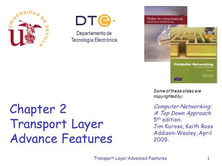 Transport Layer Advanced Features1 Chapter 2 Transport Layer Advance Features Some of these slides are copyrighted by: Computer Networking: A Top Down.