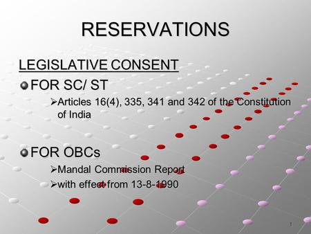 1 RESERVATIONS LEGISLATIVE CONSENT FOR SC/ ST  Articles 16(4), 335, 341 and 342 of the Constitution of India FOR OBCs  Mandal Commission Report  with.