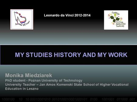 MY STUDIES HISTORY AND MY WORK Leonardo da Vinci 2012-2014 Leonardo da Vinci 2012-2014 1000100 10 10 00010001010 0010100010001000101 0100 1001001 011000.