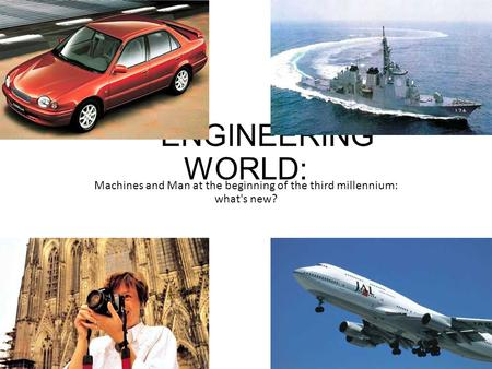 ENGINEERING WORLD: Machines and Man at the beginning of the third millennium: what's new?