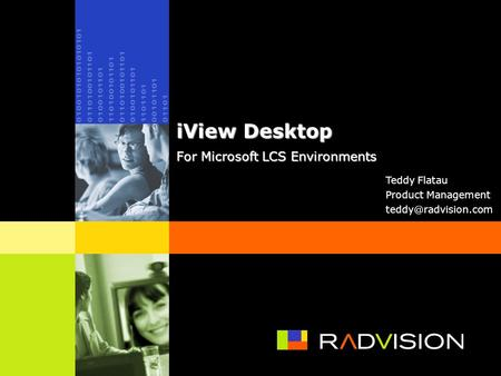1 iView Desktop For Microsoft LCS Environments Teddy Flatau Product Management