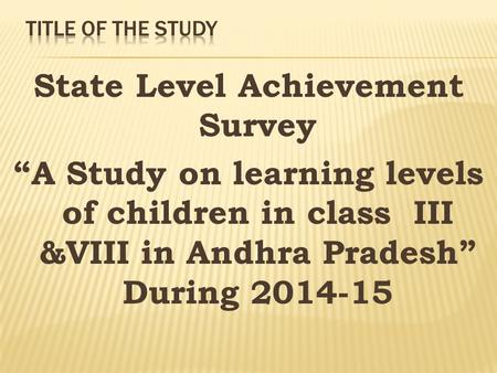 "State Level Achievement Survey ""A Study on learning levels of children in class III &VIII in Andhra Pradesh"" During 2014-15."