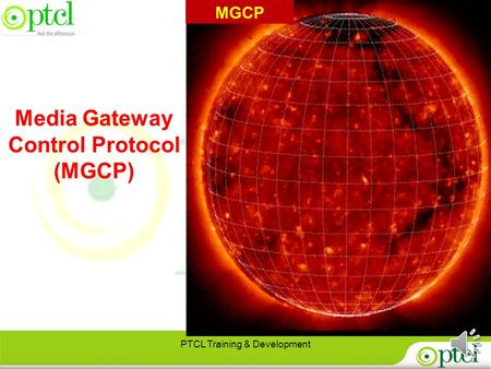 Media Gateway Control Protocol (MGCP) PTCL Training & Development MGCP.