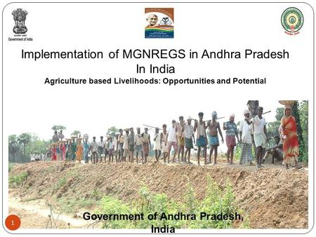 Implementation of MGNREGS in Andhra Pradesh In India Agriculture based Livelihoods: Opportunities and Potential 1 Government of Andhra Pradesh, India.