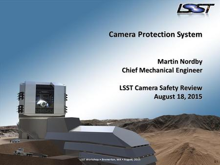 LSST Workshop Bremerton, WA August, 20151 LSST Workshop Bremerton, WA August, 2015 Camera Protection System Martin Nordby Chief Mechanical Engineer LSST.