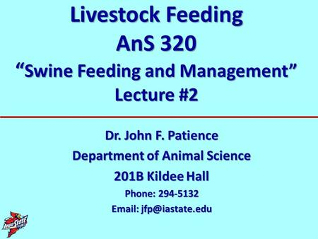 "Livestock Feeding AnS 320 "" Swine Feeding and Management"" Lecture #2 Dr. John F. Patience Department of Animal Science 201B Kildee Hall Phone: 294-5132."
