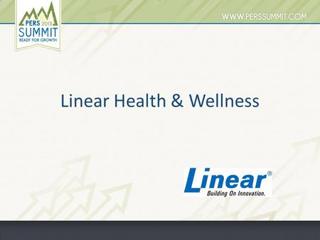 Linear Health & Wellness. Presentation Overview Business Model & Demographics PERS Market Linear Personal Emergency Reporting Systems New Technology –
