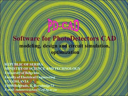 Software for PhotoDetectors CAD modeling, design and circuit simulation, optimization REPUBLIC OF SERBIA MINISTRY OF SCIENCE AND TECHNOLOGY University.