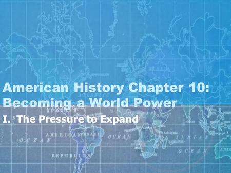 American History Chapter 10: Becoming a World Power