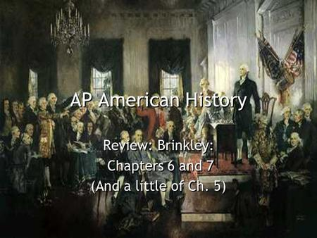 AP American History Review: Brinkley: Chapters 6 and 7 (And a little of Ch. 5) Review: Brinkley: Chapters 6 and 7 (And a little of Ch. 5)