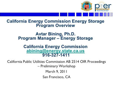 California Energy Commission Energy Storage Program Overview Avtar Bining, Ph.D. Program Manager – Energy Storage California Energy Commission