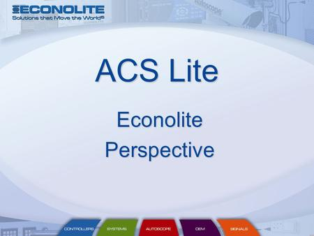 ACS Lite EconolitePerspective. Outline Development Experience Implementation Outlook.