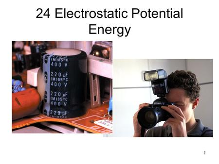 1 24 Electrostatic Potential Energy. 2 24-1 Electrostatic Potential Energy.