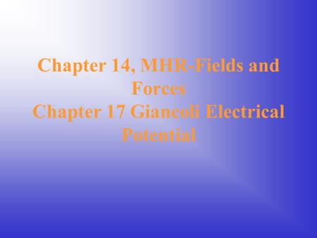 Chapter 14, MHR-Fields and Forces Chapter 17 Giancoli Electrical Potential.