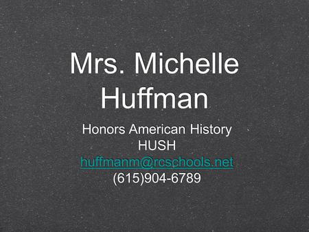 Mrs. Michelle Huffman Honors American History HUSH (615)904-6789 Honors American History HUSH (615)904-6789.