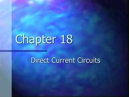 Chapter 18 Direct Current Circuits. Sources of emf The source that maintains the current in a closed circuit is called a source of emf The source that.