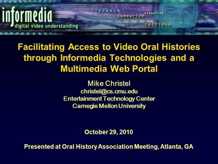 Facilitating Access to Video Oral Histories through Informedia Technologies and a Multimedia Web Portal October 29, 2010 Presented at Oral History Association.