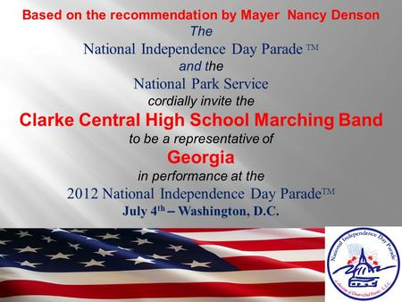 Based on the recommendation by Mayer Nancy Denson The National Independence Day Parade TM and the National Park Service cordially invite the Clarke Central.