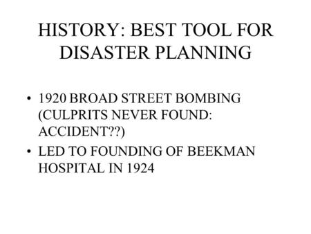 HISTORY: BEST TOOL FOR DISASTER PLANNING 1920 BROAD STREET BOMBING (CULPRITS NEVER FOUND: ACCIDENT??) LED TO FOUNDING OF BEEKMAN HOSPITAL IN 1924.