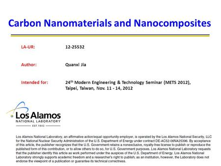 24 th Modern Engineering & Technology Seminar (METS 2012), Taipei, Taiwan, Nov. 11 - 14, 2012 Carbon Nanomaterials and Nanocomposites LA-UR:12-25532 Author:Quanxi.