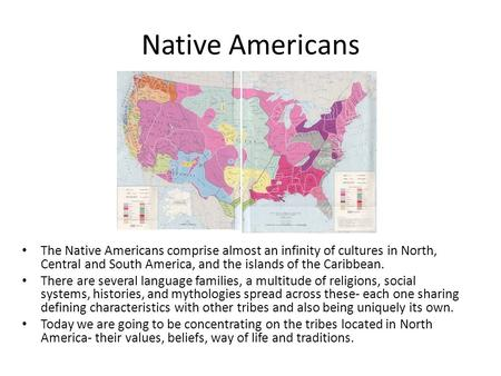 Native Americans The Native Americans comprise almost an infinity of cultures in North, Central and South America, and the islands of the Caribbean. There.