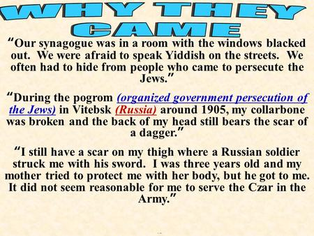 """Our synagogue was in a room with the windows blacked out. We were afraid to speak Yiddish on the streets. We often had to hide from people who came to."