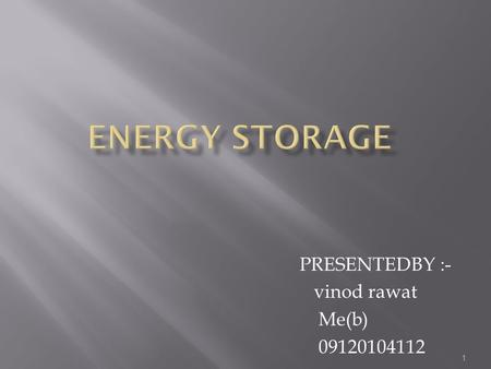 1 PRESENTEDBY :- vinod rawat Me(b) 09120104112.  INTRODUCTION  HISTORY OF ENERGY  REQUIREMENT OF ENERGY STORAGE  DIFFERENT TYPES OF ENERGY STORAGE.