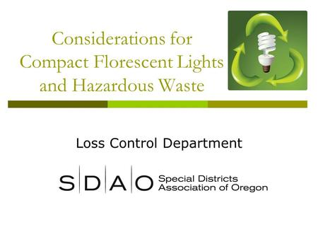 Considerations for Compact Florescent Lights and Hazardous Waste Loss Control Department.