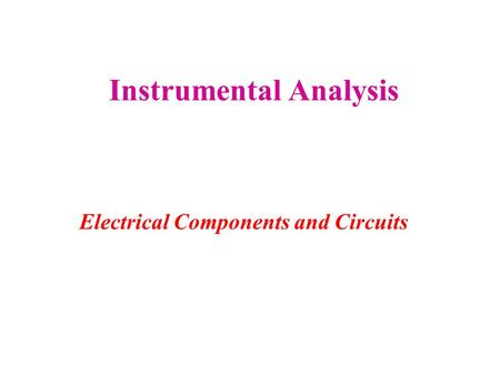 Instrumental Analysis Electrical Components and Circuits.