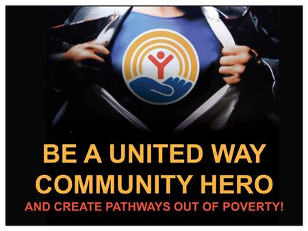 BE A UNITED WAY COMMUNITY HERO AND CREATE PATHWAYS OUT OF POVERTY!