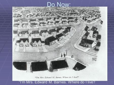 "Do Now: ""I'm Mrs. Edward M. Barnes. Where do I live?"