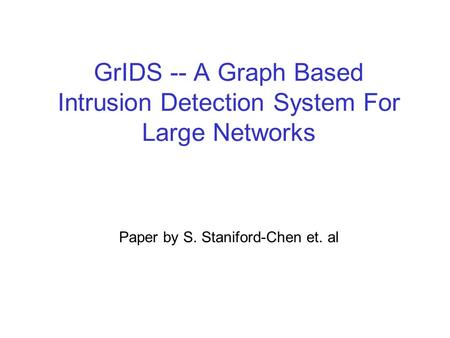 GrIDS -- A Graph Based Intrusion Detection System For Large Networks Paper by S. Staniford-Chen et. al.
