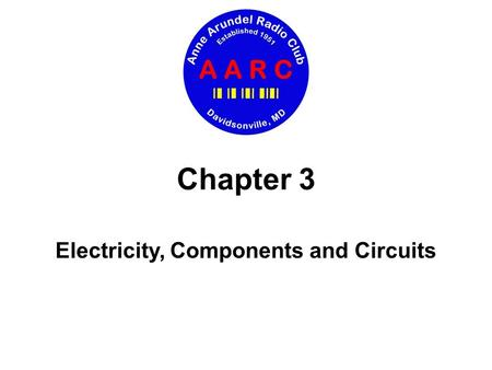 Electricity, Components and Circuits