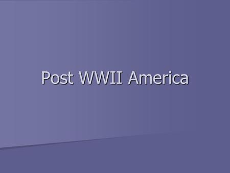 Post WWII America. Life After WWII How will WWII change life in America? How will WWII change life in America? In Europe? In Europe?