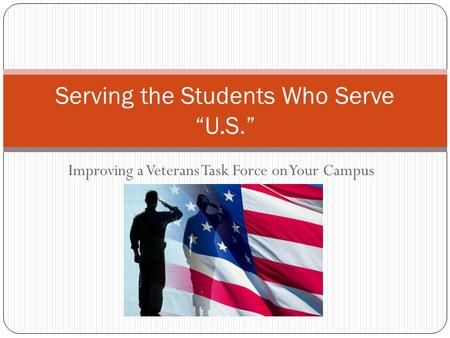 "Improving a Veterans Task Force on Your Campus Serving the Students Who Serve ""U.S."""