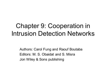 Chapter 9: Cooperation in Intrusion Detection Networks Authors: Carol Fung and Raouf Boutaba Editors: M. S. Obaidat and S. Misra Jon Wiley & Sons publishing.