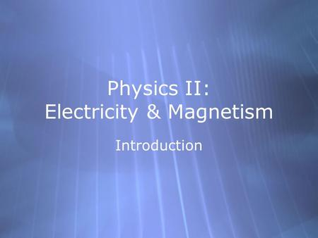 Physics II: Electricity & Magnetism Introduction.