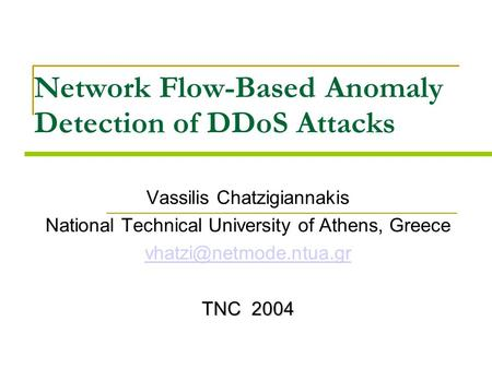 Network Flow-Based Anomaly Detection of DDoS Attacks Vassilis Chatzigiannakis National Technical University of Athens, Greece TNC.