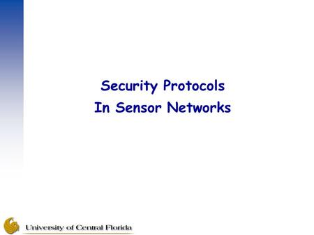 Security Protocols In Sensor Networks. Introduction –Security in sensor networks is important to prevent unauthorized users from eavesdropping, obstructing.