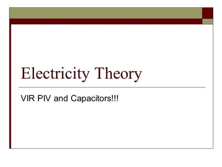 Electricity Theory VIR PIV and Capacitors!!!. Energy  When an object is at some height in a gravitational field it is said to have gravitational potential.
