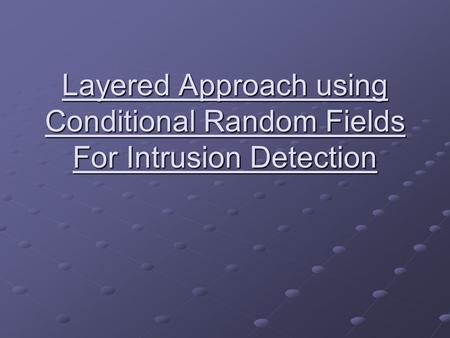 Layered Approach using Conditional Random Fields For Intrusion Detection.