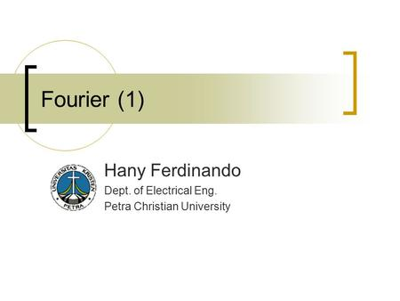 Fourier (1) Hany Ferdinando Dept. of Electrical Eng. Petra Christian University.