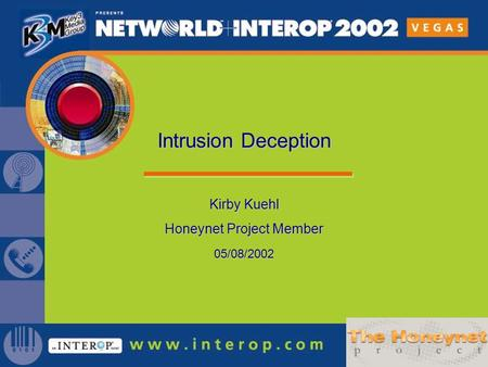 Kirby Kuehl Honeynet Project Member 05/08/2002 Intrusion Deception.