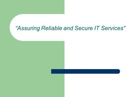 """Assuring Reliable and Secure IT Services"". IT Redundancy: Its Value How much reliability to buy? Customer Service impacted as a result of 15 minutes."